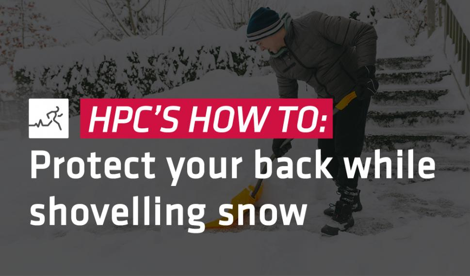 HPC 'how to' protect your back while shovelling snow